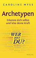 Archetypen - Wer bist du?: Erkenne dich selbs ...