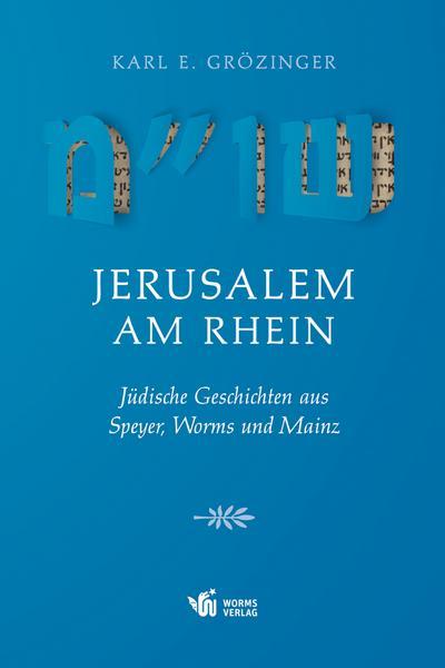 jerusalem-am-rhein-judische-geschichten-aus-speyer-worms-und-mainz