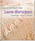 Das große Buch vom Lace-Stricken: Grundlagen, ...