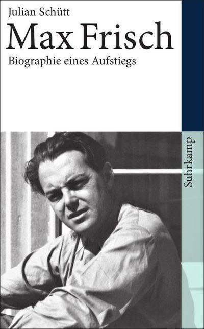 Max Frisch: Biographie eines Aufstiegs. 1911-1954 (suhrkamp taschenbuch)