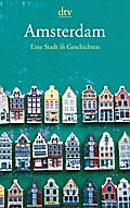 Amsterdam: Eine Stadt in Geschichten