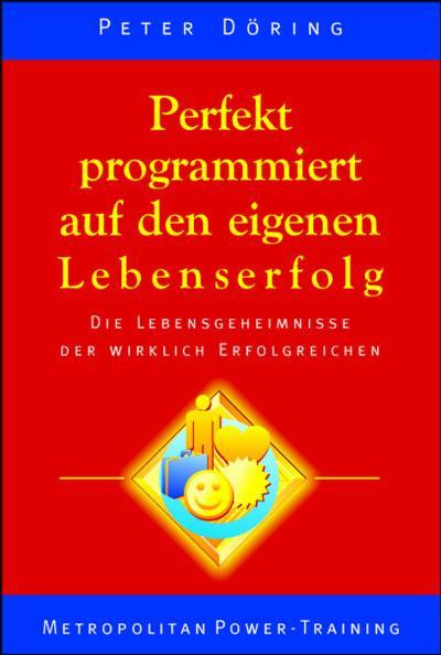 perfekt-programmiert-auf-den-eigenen-lebenserfolg-die-lebensgeheimnisse-der-wirklich-erfolgreichen