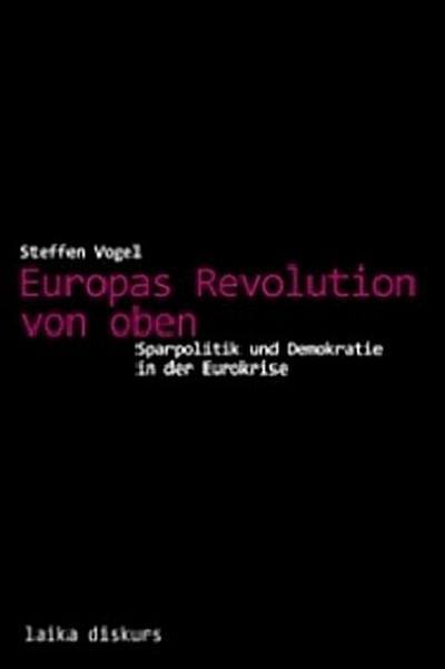 europas-revolution-von-oben-sparpolitik-und-demokratie-in-der-eurokrise2-laika-diskurs-