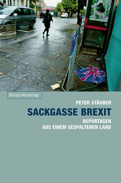 Sackgasse Brexit: Reportagen aus einem gespaltenen Land