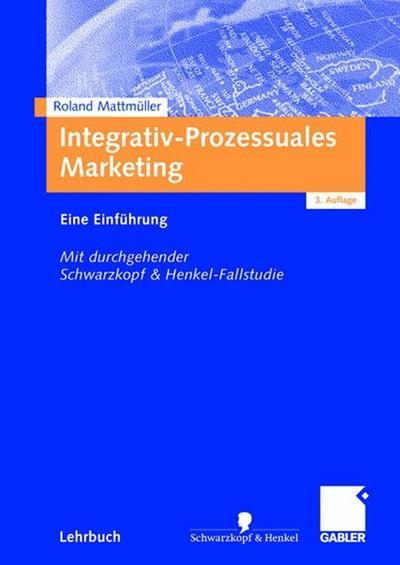 integrativ-prozessuales-marketing-eine-einfuhrung-mit-durchgehender-schwarzkopf-henkel-fallstudie