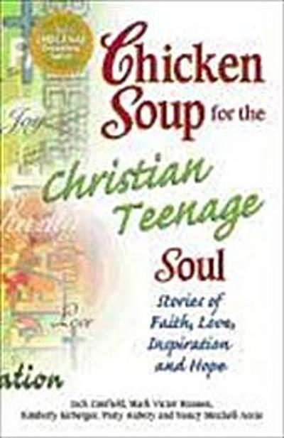 chicken-soup-for-the-christian-teenage-soul-stories-to-open-the-hearts-of-christian-teens-chicken-