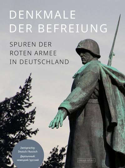 Denkmale der Befreiung: Spuren der Roten Armee in Deutschland