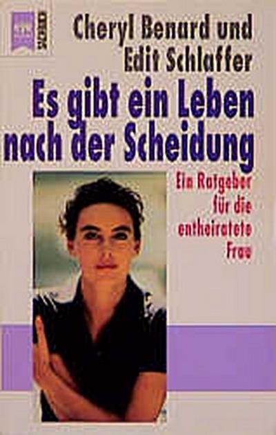 Es gibt ein Leben nach der Scheidung - Heyne - Broschiert, Deutsch, Cheryl Benard, Edit Schlaffer, Ein Ratgeber für die entheiratete Frau, Ein Ratgeber für die entheiratete Frau