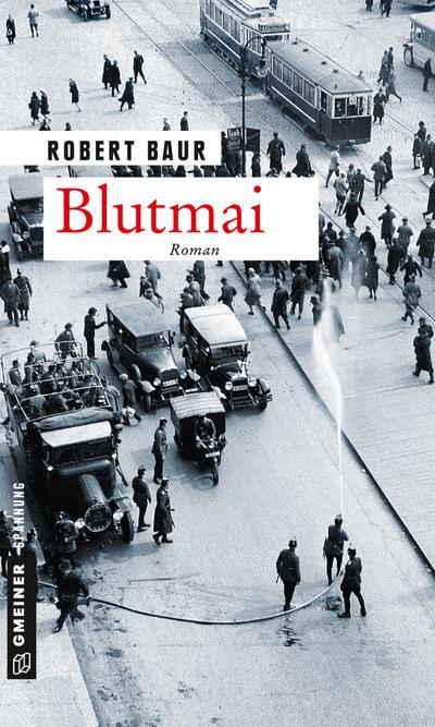 Blutmai: Roman (Zeitgeschichtliche Kriminalromane im GMEINER-Verlag) (Exkommissar Robert Grenfeld)