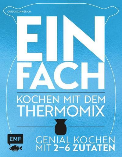 Einfach - Kochen mit dem Thermomix  Genial kochen mit 2-6 Zutaten  Deutsch