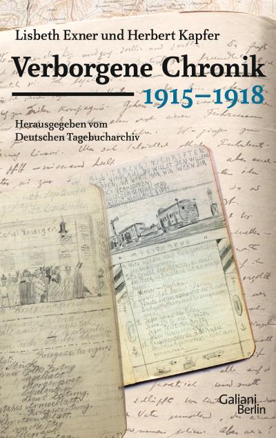 Verborgene Chronik 1915-1918: Ausgewählt aus 240 Tagebüchern des Ersten Weltkriegs