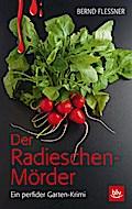 Der Radieschen-Mörder; Ein perfider Garten-Kr ...