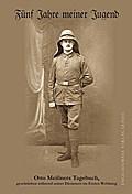 Fünf Jahre meiner Jugend. Otto Meißners Tagebuch, geschrieben während seiner Dienstzeit im Ersten Weltkrieg