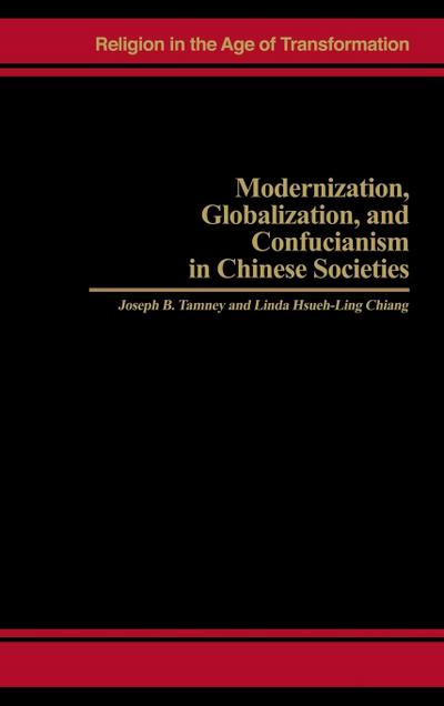 modernization-globalization-and-confucianism-in-chinese-societies-religion-in-the-age-of-transfor