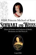Schwarz und Weiß: Diana von Poitiers und Kath ...