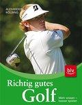 Richtig gutes Golf: Mehr wissen - besser spie ...
