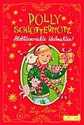 Polly Schlottermotz: Potzblitzverrückte Weihnachten!
