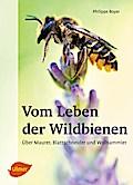 Vom Leben der Wildbienen: Über Maurer, Blatts ...