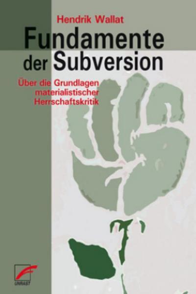 Fundamente der Subversion: Über die Grundlagen materialistischer Herrschaftskritik