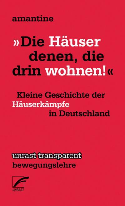 �Die Häuser denen, die drin wohnen!�: Kleine Geschichte der Häuserkämpfe in Deutschland (transparent - bewegungslehre)