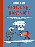 Achtung, Rentner!: Cartoons aus der wundersam ...