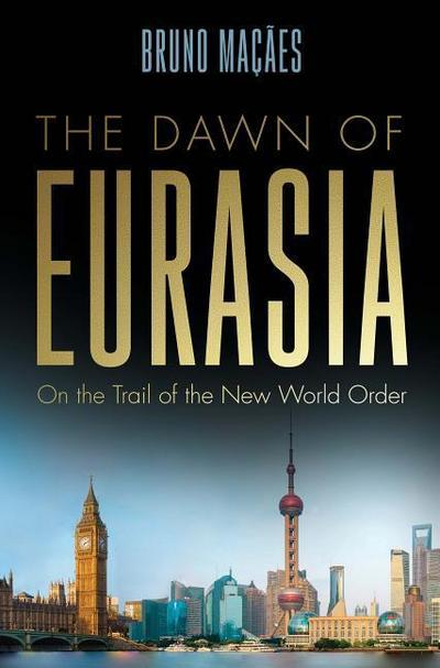 The Dawn of Eurasia: On the Trail of the New World Order - YALE UNIV PR - Gebundene Ausgabe, Englisch, Bruno Macaes, ,
