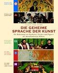 Die geheime Sprache der Kunst: Symbole, Zeichen und Figuren der abendländischen Malerei