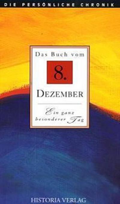 Das Buch vom 8. Dezember: Alle Fakten und Ereignisse vom 8. Dezember im Spiegel der letzten 100 Jahre