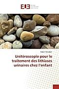 Urétéroscopie pour le traitement des lithiases urinaires chez l'enfant