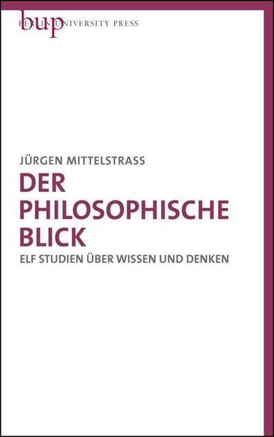 Der philosophische Blick: Elf Studien über Wissen und Denken
