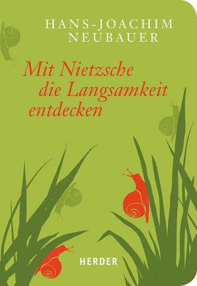 Mit Nietzsche die Langsamkeit entdecken (HERDER spektrum)