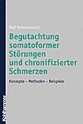 Begutachtung somatoformer Störungen und chronifizierter Schmerzen: Konzepte - Methoden - Beispiele