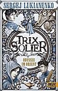 Trix Solier - Odyssee im Orient: Roman