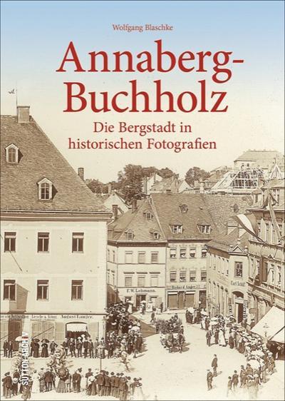 annaberg-buchholz-die-bergstadt-in-historischen-fotografien-wertvolle-bislang-unveroffentlichte-h
