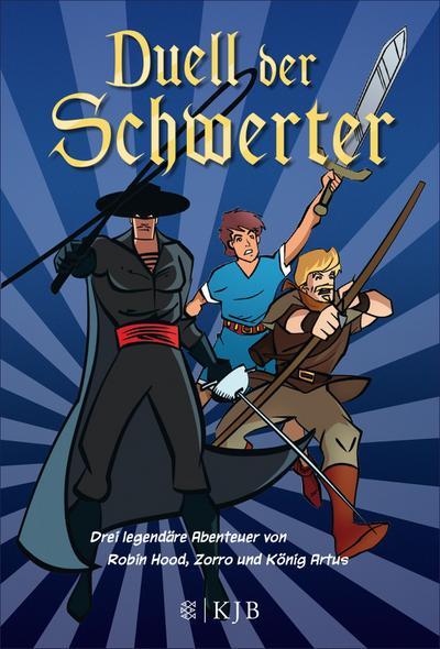 Duell der Schwerter  Drei legendäre Abenteuer von Robin Hood, Zorro und König Artus