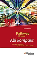 Pathway Advanced. Abi kompakt: Thematic Vocabulary - Important Facts - Relevant Skills. Baden-Württemberg