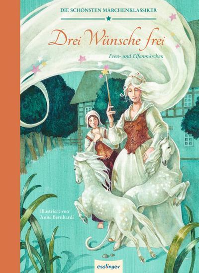 Die schönsten Märchenklassiker: Drei Wünsche frei: Feen - und Elfenmärchen