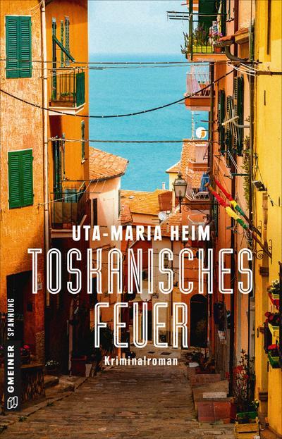Toskanisches Feuer  Kriminalroman  Kriminalromane im GMEINER-Verlag  Deutsch