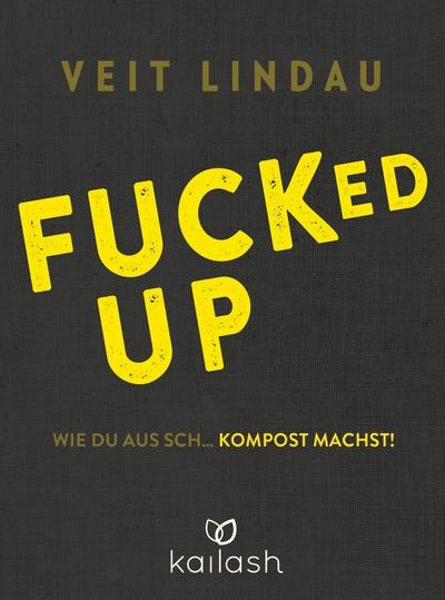 Fucked up: Wie du aus Sch… Kompost machst!