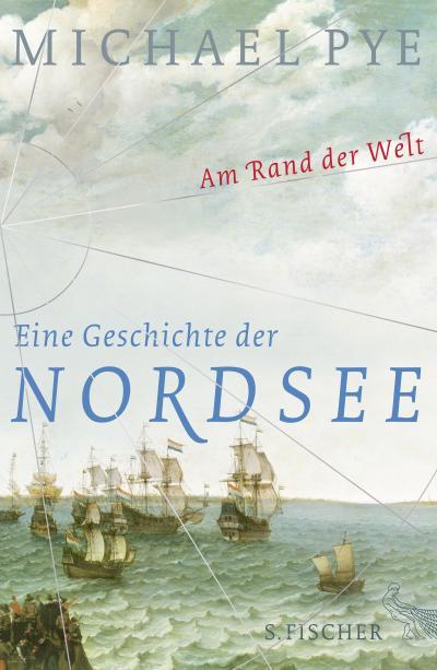 Am Rand der Welt: Eine Geschichte der Nordsee und der Anfänge Europas