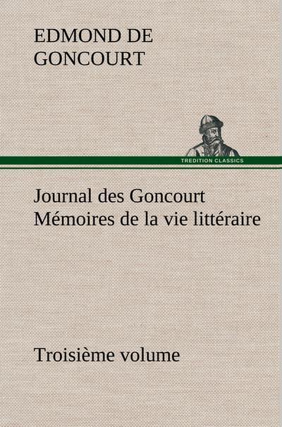 journal-des-goncourt-troisieme-volume-memoires-de-la-vie-litteraire