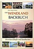 Das Wendland Backbuch; Zwischen Elbufer und S ...