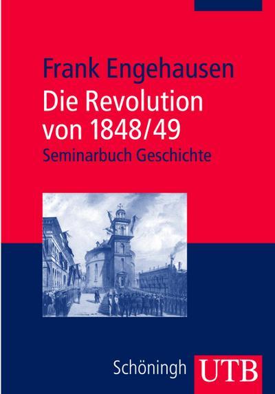 Die Revolution von 1848/49 (Seminarbuch Geschichte, Band 2893)