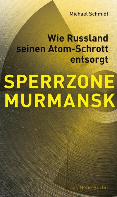 SPERRZONE MURMANSK: Wie Russland seinen Atom-Schrott entsorgt