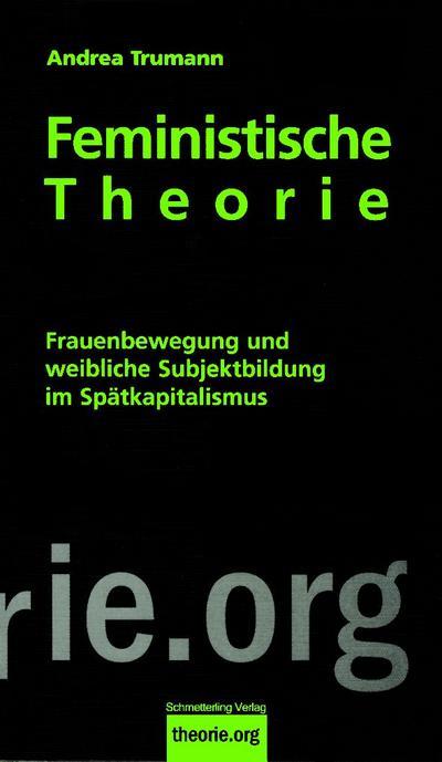 Feministische Theorie: Frauenbewegung und weibliche Subjektbildung im Spätkapitalismus.   theorie.org