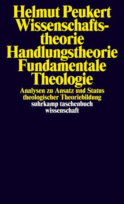 Wissenschaftstheorie – Handlungstheorie – Fundamentale Theologie: Analysen zu Ansatz und Status theologischer Theoriebildung (suhrkamp taschenbuch wissenschaft)