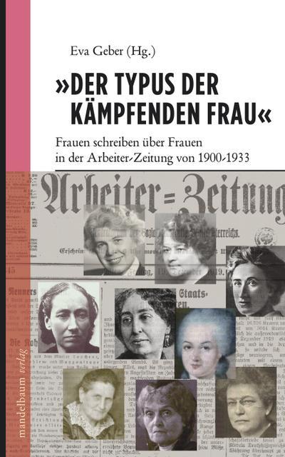 `Der Typus der kämpfenden Frau`: Frauen schreiben über Frauen in der Arbeiter-Zeitung von 1900-1933