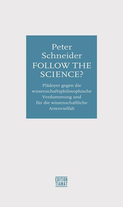 Follow the science?: Plädoyer gegen die wissenschaftsphilosophische Verdummung und für die wissenschaftliche Artenvielfalt: Ein Plädoyer gegen die ... und Verschwörungstheorien (Critica Diabolis)
