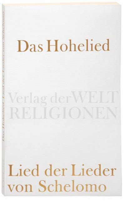 Das Hohelied: Lied der Lieder von Schelomo (Verlag der Weltreligionen)