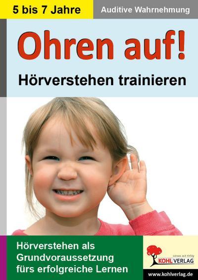 Ohren auf! - Hörverstehen trainieren in KiGa, Vorschule und 1.-2- Schuljahr